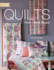 Quilts from Tilda's Studio: Tilda Quilts and Pillows to Sew with Love Cover Image
