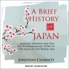 A Brief History of Japan: Samurai, Shogun and Zen: The Extraordinary Story of the Land of the Rising Sun Cover Image