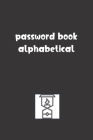 Password Book Alphabetical: Password Booklet to Keep Your Usernames, Emails and Password safe, 107 Pages 6x9 inches in Size Cover Image