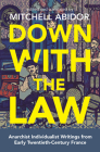 Down with the Law: Anarchist Individualist Writings from Early Twentieth-Century France Cover Image