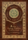The Anne of Green Gables Collection (Royal Collector's Edition) (Case Laminate Hardcover with Jacket) Anne of Green Gables, Anne of Avonlea, Anne of t Cover Image