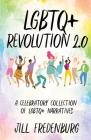 LGBTQ+ Revolution 2.0: A Celebratory Collection of LGBTQ+ Narratives Cover Image