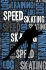 Speed Skating Training Log and Diary: Speed Skating Training Journal and Book for Short Track Skater and Coach - Speed Skating Notebook Tracker Cover Image