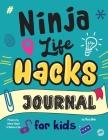 Ninja Life Hacks Journal for Kids: A Keepsake Companion Journal To Develop a Growth Mindset, Positive Self Talk, and Goal-Setting Skills Cover Image