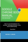 Google Chromebook Manual for Beginners: How to use Chromebook in 15 minutes; including shortcuts, tricks and troubleshooting Cover Image