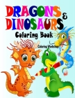 Dragons and Dinosaurs Coloring Book: Cute and Fun Dinosaurs and Dragons Coloring Book for Kids & Toddlers; Dragon Coloring Books for Kids Ages 4-8; Ma Cover Image
