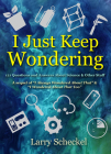 I Just Keep Wondering: 121 Questions and Answers about Science and Other Stuff (I Always Wondered) Cover Image