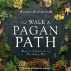 To Walk a Pagan Path Lib/E: Practical Spirituality for Every Day Cover Image