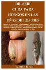 Dr. Sebi Cura para hongos en las uñas de los pies: La guía de remedios y soluciones para principiantes sobre cómo curar los hongos en las uñas de los Cover Image