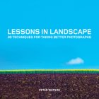 Lessons in Landscape: 80 Techniques for Taking Better Photographs Cover Image