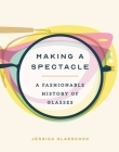 Making a Spectacle: A Fashionable History of Glasses Cover Image