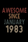 Awesome Since January 1983: Birthday Gift for 37 Year Old Men and Women Cover Image
