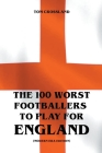 The 100 Worst Footballers To Play For England (Modern Era Edition) Cover Image