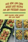 1050 New, Low Carb, Weight Loss Recipes For Any Pressure Cooker: Start Cooking, Eating Healthy And Look Smart: Weight Loss Electric Pressure Cooker Re Cover Image