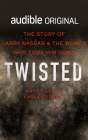 Twisted: The Story of Larry Nassar and the Women Who Took Him Down Cover Image