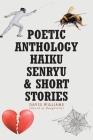 Poetic Anthology Haiku Senryu and Short Stories Cover Image