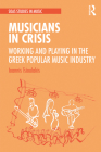 Musicians in Crisis: Working and Playing in the Greek Popular Music Industry Cover Image