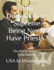 Why Does the True Supreme Being Never Have Priests?: The Worst Robbery Extortionists Cover Image