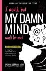 I would, but MY DAMN MIND won't let me: A Companion Journal to Help You Use the Power of Your Mind to Be Positive, Happy, and Confident (Words of Wisdom for Teens #5) Cover Image