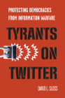 Tyrants on Twitter: Protecting Democracies from Information Warfare (Stanford Studies in Law and Politics) Cover Image