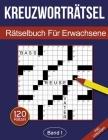 Kreuzworträtsel - Rätselbuch für Erwachsene: Kreuzworträtselbuch für Erwachsene mit 120 Kreuzworträtseln - Band 1 Cover Image