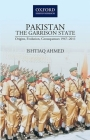 Pakistanthe Garrison State: Origins, Evolution, Consequences (1947-2011) Cover Image