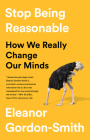 Stop Being Reasonable: How We Really Change Our Minds Cover Image