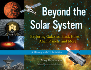 Beyond the Solar System: Exploring Galaxies, Black Holes, Alien Planets, and More; A History with 21 Activities (For Kids series) Cover Image