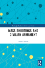 Mass Shootings and Civilian Armament (Routledge Studies in Crime and Society) Cover Image