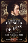 The Author Who Outsold Dickens: The Life and Work of W H Ainsworth Cover Image