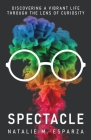 Spectacle: Discovering a Vibrant Life through the Lens of Curiosity Cover Image
