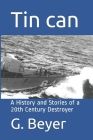 Tin can: A History and Stories of a 20th Century Destroyer Cover Image