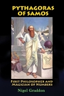 Pythagoras of Samos: First Philosopher and Magician of Numbers Cover Image