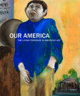 Our America: The Latino Presence in American Art Cover Image