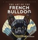 The Art of the French Bulldog: A Most Celebrated Breed Cover Image