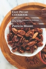 Easy Pecan Cookbook: The Ultimate Resource for Delicious Pecan Recipes Cover Image