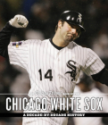 The Chicago Tribune Book of the Chicago White Sox: A Decade-By-Decade History Cover Image
