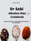 Dr Sebi Alkaline Diet Cookbook: Dr. Sebi Diet. Alkaline Recipes to Lose Weight and Increase Your Energy and Boost your Metabolism Cover Image