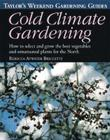 Taylor's Weekend Gardening Guide to Cold Climate Gardening: How to Select and Grow the Best Vegetables and Ornamental Plants for Cover Image