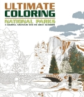 Ultimate Coloring National Parks: A Colorful Adventure Into the Great Outdoors Cover Image