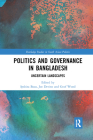 Politics and Governance in Bangladesh: Uncertain Landscapes (Routledge Studies in South Asian Politics) Cover Image