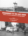 Monuments To The Lost Cause: Women, Art, And The Landscapes Of Southern Memory Cover Image