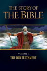 The Story of the Bible, Volume 1: Volume I - The Old Testament Cover Image