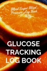Glucose Tracking Log Book: V.22 Orange Blood Sugar Blood Pressure Log Book 54 Weeks with Monthly Review Monitor Your Health (1 Year) - 6 x 9 Inch Cover Image