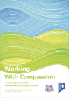 Working with Compassion: A training manual in compassion-focused therapy Cover Image