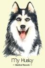 My Husky Medical Record: Dog Health Log Book Vaccination Reminder for Siberian Husky Lover Cover Image