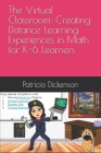 The Virtual Classroom: Creating Distance Learning Experiences in Math for K-6 Learners Cover Image