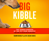 Big Kibble: The Hidden Dangers of the Pet Food Industry and How to Do Better by Our Dogs Cover Image
