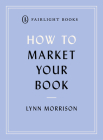 How to Market Your Book (Fairlight's How to… Modern Living Series) Cover Image