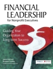 Financial Leadership for Nonprofit Executives: Guiding Your Organization to Long-Term Success Cover Image